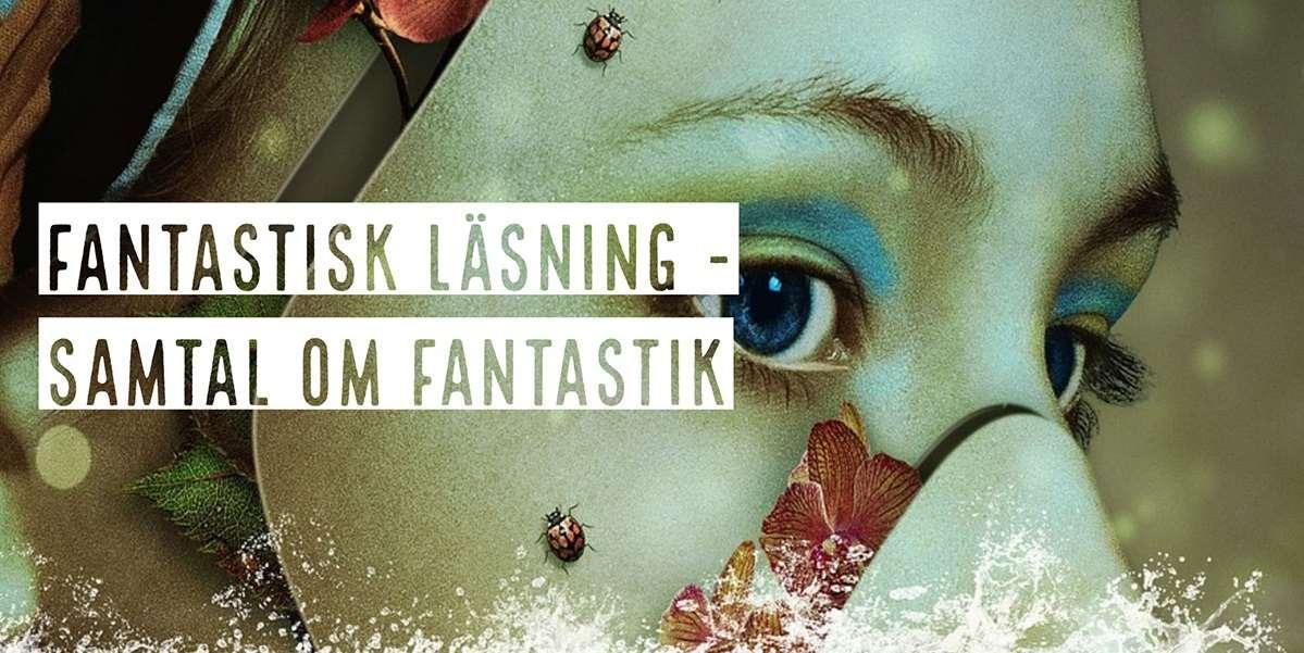 """Porträtt av en kvinna med ansiktet till hälften under vatten.Text med orden """"Fantastisk läsning - samtal om fantastik"""""""